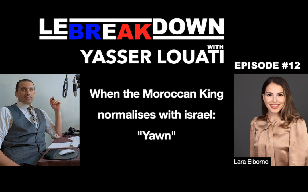 "#LeBreakdown When the Moroccan King normalises with israel: ""Yawn"" #Podcast"