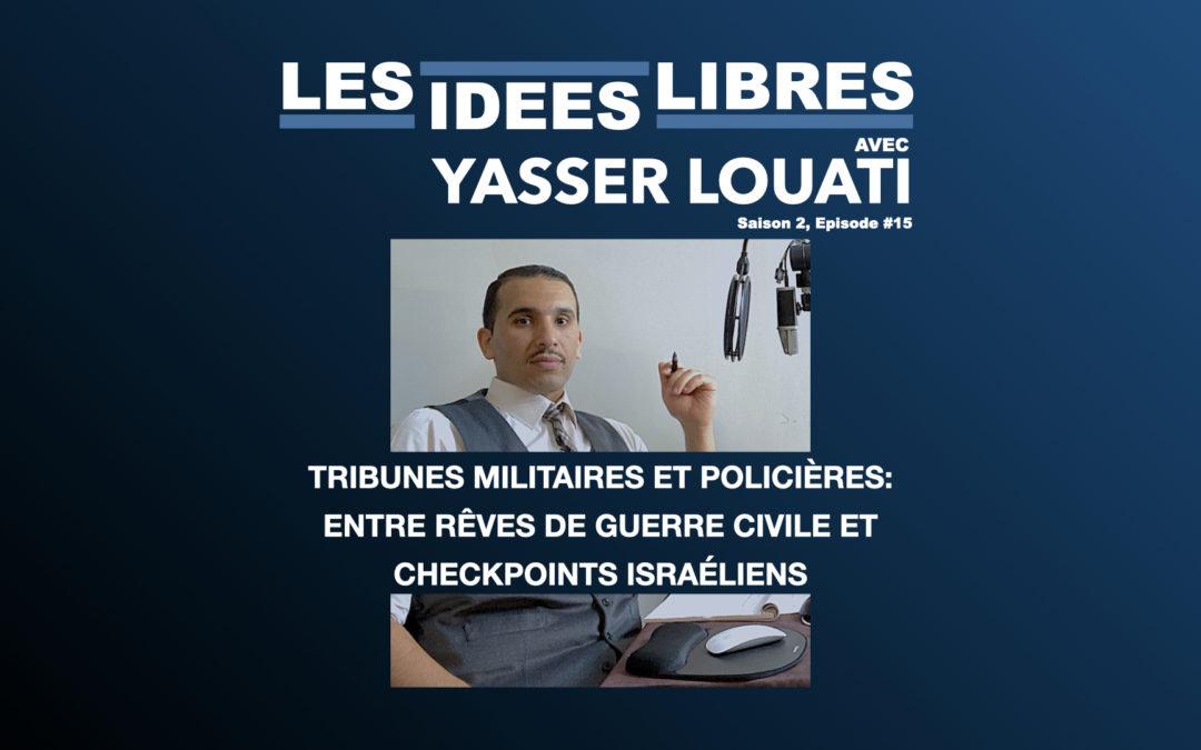 #Podcast Tribunes Militaires et Policières: Entre rêves de guerre civile et checkpoints israéliens